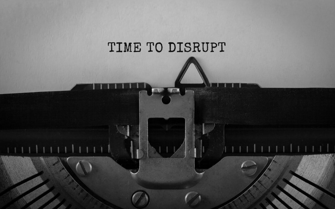 On Being A Disruptive Change Maker